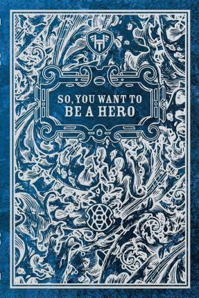 So, You Want to Be a Hero