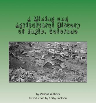 A Mining and Agricultural History of Eagle, Colorado