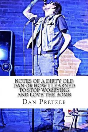 Notes of a Dirty Old Dan or How I Learned to Stop Worrying and Love the Bomb