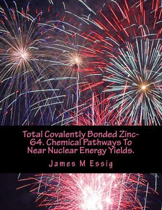 Total Covalently Bonded Zinc-64. Chemical Pathways to Near Nuclear Energy Yields.