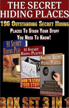 The Secret Hiding Places Box Set 3 in 1. 196 Outstanding Secret Hiding Places to Stash Your Stuff You Need to Know!
