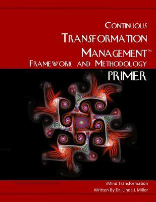 The Continuous Transformation Management Framework and Methodology Primer