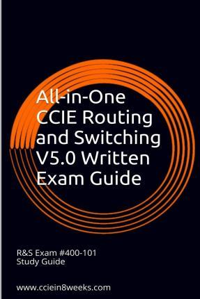 All-In-One CCIE Routing and Switching V5.0 Written Exam Guide