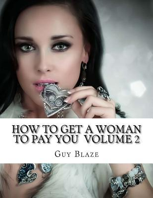 How to Get a Woman to Pay You Volume 2