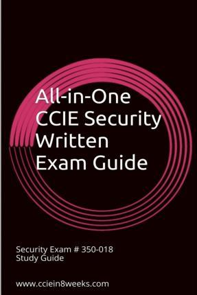 All-In-One CCIE Security 350-018 Written Study Guide