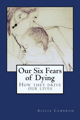 Our Six Fears of Dying
