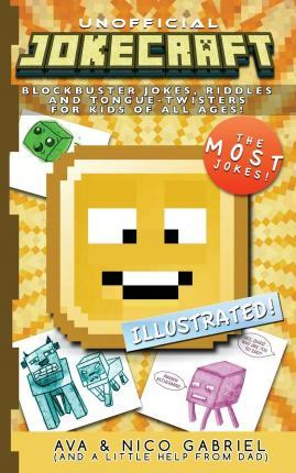 Jokecraft : Blockbuster Minecraft Jokes for Kids of All Ages!: Over 150+ Jokes, Riddles, and Tongue-Twisters!
