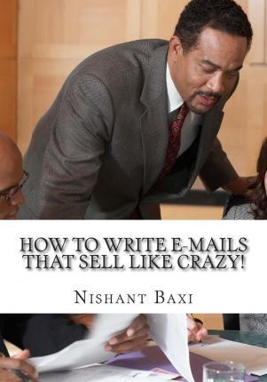 How to Write E-Mails That Sell Like Crazy!