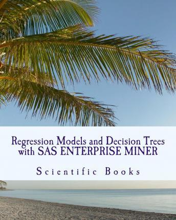 Regression Models and Decision Trees with SAS Enterprise Miner