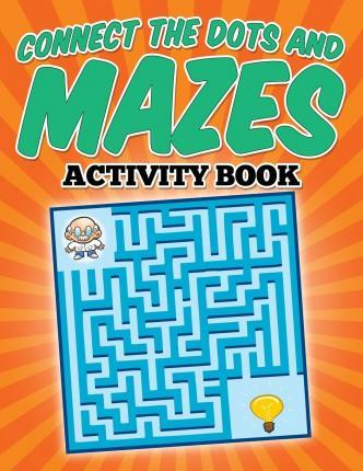 Connect the Dots and Mazes Activity Book