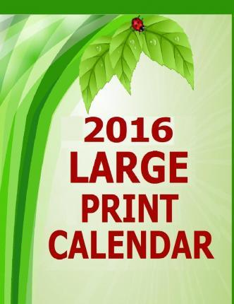 2016 Large Print Calendar : Large Print Calendar for Visually Impaired for Year 2016