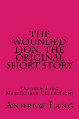 The Wounded Lion, the Original Short Story