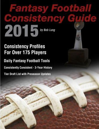 2015 Fantasy Football Consistency Guide