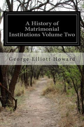 A History of Matrimonial Institutions Volume Two