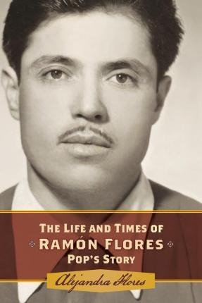 The Life and Times of Ramon Flores