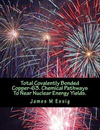 Total Covalently Bonded Copper-63. Chemical Pathways to Near Nuclear Energy Yields.