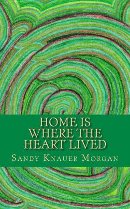 Home Is Where the Heart Lived