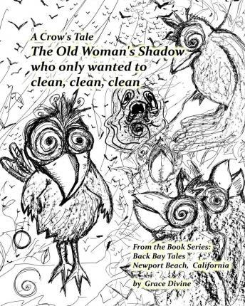 A Crow's Tale the Old Woman's Shadow Who Only Wanted to Clean, Clean, Clean