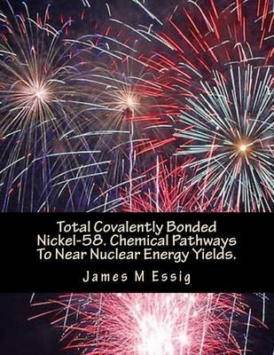 Total Covalently Bonded Nickel-58. Chemical Pathways to Near Nuclear Energy Yields.