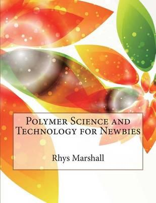 Polymer Science and Technology for Newbies