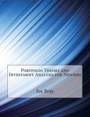 Portfolio Theory and Investment Analysis for Newbies