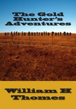 The Gold Hunter's Adventures or Life in Australia Part One
