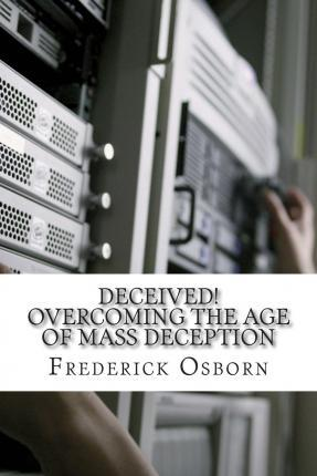Deceived! Overcoming the Age of Mass Deception