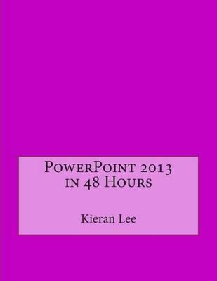 PowerPoint 2013 in 48 Hours