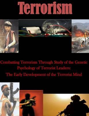 Combatting Terrorism Through Study of the Genetic Psychology of Terrorist Leaders