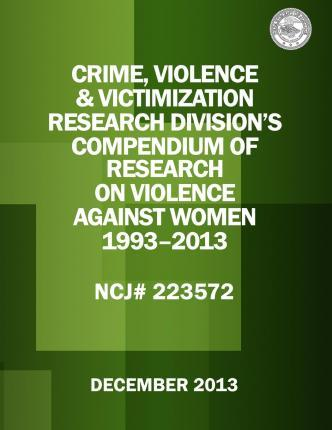 Crime, Violence & Victimization Research Division's Compendium of Research on Violence Against Women