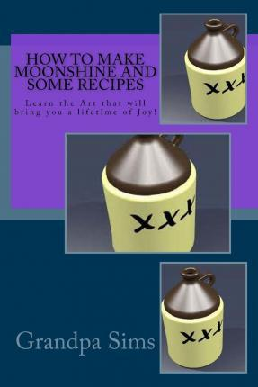 How to Make Moonshine and Some Recipes