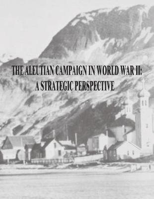 The Aleutian Campaign in World War II