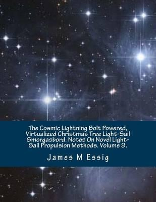 The Cosmic Lightning Bolt Powered, Virtualized Christmas Tree Light-Sail Smorgasbord. Notes on Novel Light-Sail Propulsion Methods. Volume 9.