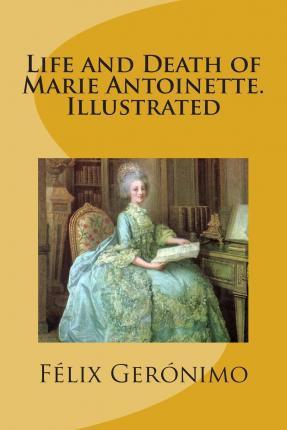 Life and Death of Marie Antoinette. Illustrated