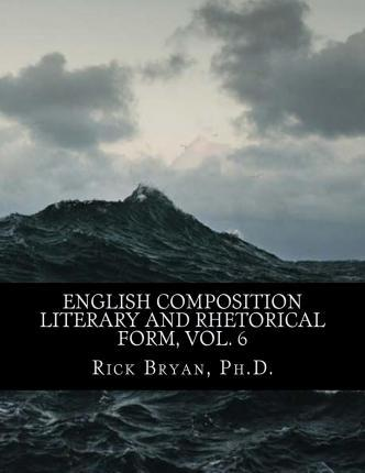 English Composition - Literary and Rhetorical Form, Vol. 6