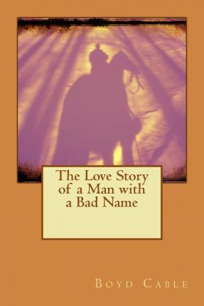 The Love Story of a Man with a Bad Name