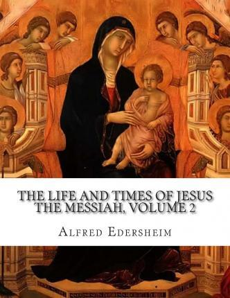 The Life and Times of Jesus the Messiah, Volume 2