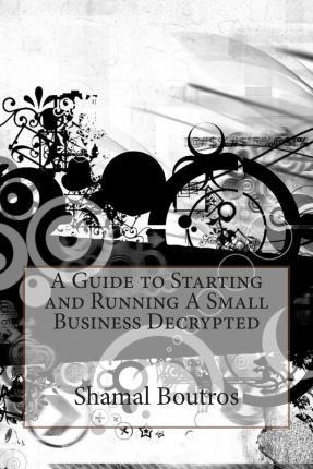 A Guide to Starting and Running a Small Business