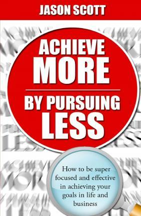 Achieve More by Pursuing Less