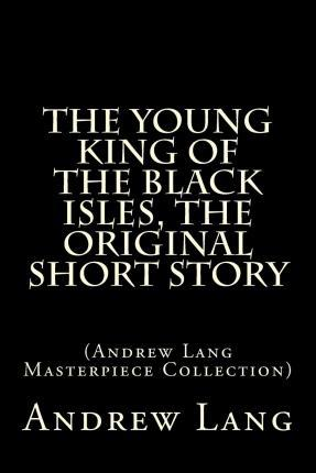 The Young King of the Black Isles, the Original Short Story