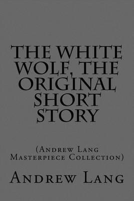 The White Wolf, the Original Short Story