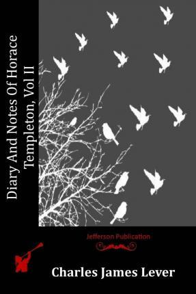 Diary and Notes of Horace Templeton, Vol II