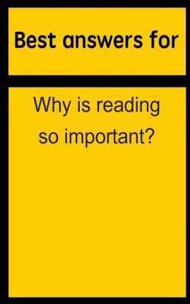 Best Answers for Why Is Reading So Important?