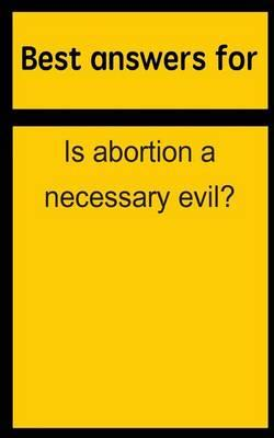 Best Answers for Is Abortion a Necessary Evil?