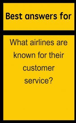 Best Answers for What Airlines Are Known for Their Customer Service?