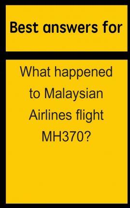Best Answers for What Happened to Malaysian Airlines Flight Mh370?