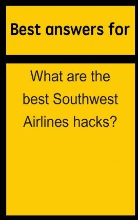 Best Answers for What Are the Best Southwest Airlines Hacks?