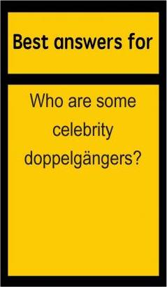 Best Answers for Who Are Some Celebrity Doppelgangers?