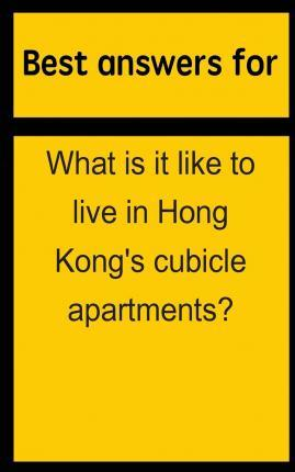 Best Answers for What Is It Like to Live in Hong Kong's Cubicle Apartments?