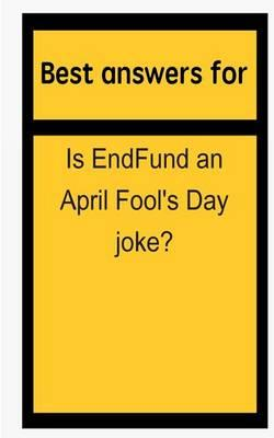 Best Answers for Is Endfund an April Fool's Day Joke?